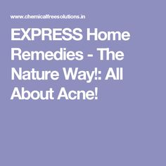 EXPRESS Home Remedies - The Nature Way!: All About Acne!