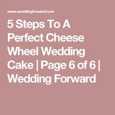 5 Steps To A Perfect Cheese Wheel Wedding Cake | Page 6 of 6 | Wedding Forward