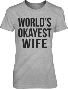 daedb2f4 Funny Anniversary Gift, Worlds Okayest Wife T Shirt, Funny Shirt Wife, Just  Married Gifts, Shirts With Sayings Wife, Spouse Shirt