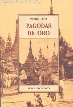 Pagodas de Oro por Pierre Loti. Este relato describe la visita que realizó el escritor a la colina de la pagoda, un día al atardecer. La combinación de las intensas sensaciones vividas, los omnipresentes dorados y el brillo de los mosaicos de cristales rodeados por una densa cortina de follaje, junto con el encanto de las mujeres birmanas y el misterio de los budas de enigmática sonrisa, sume al autor en una especie de hipnosis, en la que casi cree estar reviviendo un sueño de la infancia.