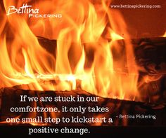 If we are stuck in our comfortzone, it only takes one small step to kickstart a positive change. - Bettina Pickering #dialaguru #purpose