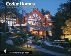Cedar Homes: Ideas for Log & Timber Frame Designs (Schiffer Design Books) #loghomedecorating