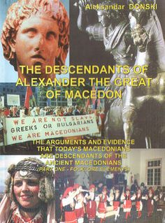 The Descendants of Alexander the Great of Macedon - The arguments and evidence that today's Macedonians are descendants of the ancient Macedonians