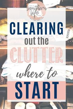 How to Clear the Clutter from Your Home - It's a Southern Life Y'all