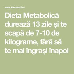 Dieta Metabolică durează 13 zile și te scapă de 7-10 de kilograme, fără să te mai îngrași înapoi Mai, Toast, Math Equations, Metabolism