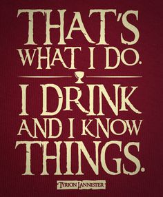 i drink and i know things - Google Search Valar Morghulis, Tyron Lannister, Game Of Thrones Party, Got Party, Game Of Thrones Quotes, Got Quotes, Quotable Quotes, Funny Quotes, Winter Is Coming