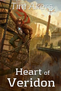Heart of Veridon by Tim Akers, (The Burn Cycle Book 1)