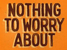 Nothing To Worry About