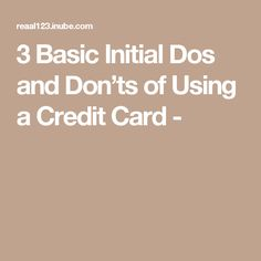 3 Basic Initial Dos and Don'ts of Using a Credit Card -