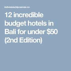 12 incredible budget hotels in Bali for under $50 (2nd Edition)