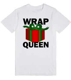 Wrap Queen | Christmas Shirt | I'm the Wrap Queen. Maybe also the Trap Queen, but that doesn't matter right now. Presents are what matter. And getting them wrapped. I'm the Queen of it. #trap #queen #wrapping #presents #christmas