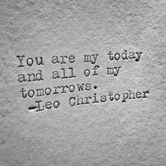 """Awesome Love quotes: """"You are my today and all of my tomorows."""" —Leo Christoph… Awesome Love quotes: """"You are my today and all of my tomorows."""" —Leo Christopher… Check more at pinit. Love Quotes For Him, Cute Quotes, Quotes To Live By, Husband Quotes, Girlfriend Quotes, Sweet Quotes, Boyfriend Quotes, Adorable Love Quotes, Admire Quotes"""