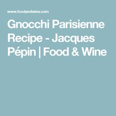 Gnocchi Parisienne Recipe - Jacques Pépin   Food & Wine