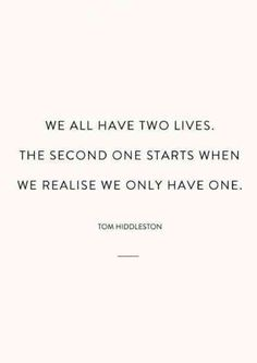 """life quotes & We choose the most beautiful 21 Inspiring Life Quotes That Remind You To Live Life To The Fullest for you.""""We all have two lives. the second one starts when we realize we only have one."""" — Tom Hiddleston most beautiful quotes ideas One Life Quotes, Quotes To Live By, Me Quotes, Live Life Happy Quotes, Living My Life Quotes, Beauty Quotes, Family Quotes, Relationship Quotes, Live Your Life"""