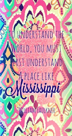 To understand the world, you must first understand a place like Mississippi. -William Faulkner ❤️ #love #mississippi #quotes