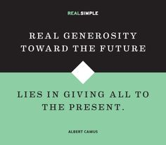 """Real generosity toward the future lies in giving all to the present."" —Albert Camus #quotes"
