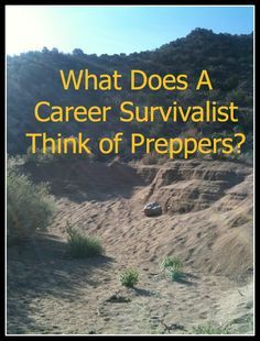 Have you wondered what a career survivalist like a Survival, Evasion, Resistance, Escape (S.E.R.E.) Instructor thinks of preppers? Learn the answer here! | www.TheSurvivalMom.om