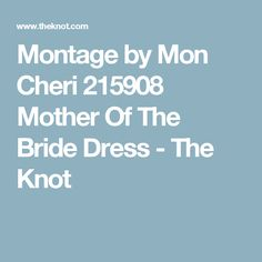 Montage by Mon Cheri 215908 Mother Of The Bride Dress - The Knot