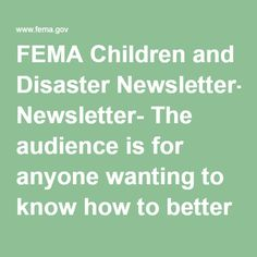 FEMA Children and Disaster Newsletter- The audience is for anyone wanting to know how to better serve children in disasters.