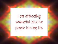 "Daily Affirmation for November 15, 2014 #affirmation #inspiration - ""I am attracting wonderful, positive people into my life."""