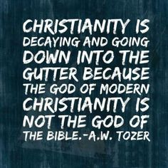 A W Tozer - Modern Christianity Biblical Quotes, Scripture Quotes, Religious Quotes, Faith Quotes, Spiritual Quotes, Bible Verses, Scriptures, Pastor Quotes, Aw Tozer Quotes