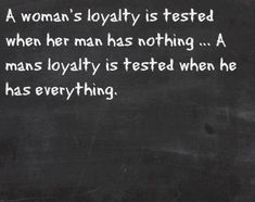 Quotes About A Woman Strength | woman's loyalty is tested when her man has nothing… .A man's ...