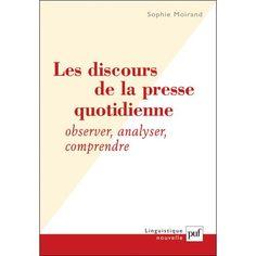 Les discours de la presse quotidienne : observer, analyser, comprendre / Sophie Moirand - Paris : Presses universitaires de France, 2007