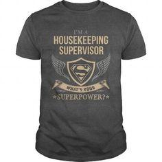 Cool HOUSEKEEPING SUPERVISOR  SUPERPOWER T-Shirts #tee #tshirt #Job #ZodiacTshirt #Profession #Career #supervisor