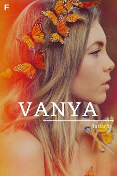 Vanya meaning Butterfly Greek names V baby girl names V baby names female names whimsical baby names baby girl names traditional names names that start with V strong baby names unique baby names feminine names nature names