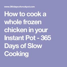 How to cook a whole frozen chicken in your Instant Pot - 365 Days of Slow Cooking