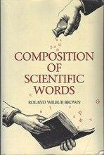Composition of Scientific Words Roland Wilbur Brown Smithsonian Institution Press, 5ª edição, 2000 Tipo: Brochura  Número de páginas: 882