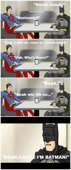 Beak-cause I'm Batman! I love Super Cafe