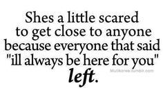 """she's a little scared to get close to anyone because everyone that said """"i'll always be here for you"""" left"""