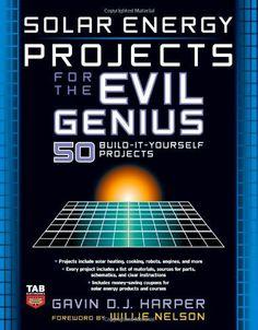 Solar Energy Projects for the Evil Genius - http://www.yourglt.com/solar-energy-projects-for-the-evil-genius/?utm_source=PN&utm_medium=http%3A%2F%2Fwww.pinterest.com%2Fpin%2F368450813235896433&utm_campaign=SNAP%2Bfrom%2BGreen+Life+Team