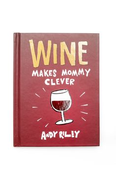 Wine Makes Mommy Clever, by Andy Riley, celebrating all the funny, strange, and wonderful moments of motherhood.   Mom Wine Book by Chronicle Books. Home & Gifts - Gifts & Things Home & Gifts - Gifts - Books Florida
