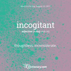incogitant - Word of the Day | Dictionary.com