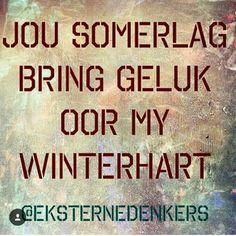 Jou somerlag bring geluk oor my winterhart Afrikaanse Quotes, True Words, Positivity, Motivation, Sayings, Friendship, Photograph Album, Lyrics, Word Of Wisdom