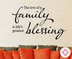 Family Wall Decal - The Love of a Family Is Lifes Greatest Blessing 22H x 36W QT0248. $45.00, via Etsy.
