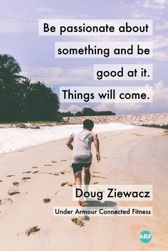 "#inspiringquotes | ""Be passionate about something and be good at it. Things will come."" Doug Ziewacz, Under Armour Connected Fitness"