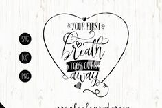 Your first breath took ours away SVG, DXF, PNG Cutting Fileprintablefor silhouette cameo, cricut, other cutting machines,iron on activities and easy printingat home.