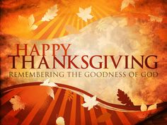 Happy Thanksgiving, Remember The Goodness Of God thanksgiving thanksgiving pictures happy thanksgiving thanksgiving quotes happy thanksgiving quotes happy thanksgiving image quotes thanksgiving quotes and sayings