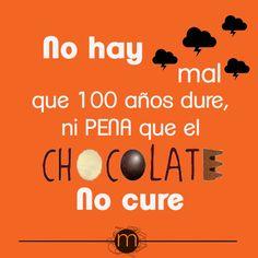 No hay mal que 100 años dure, ni pena que el Chocolate no cure. #Chocolat