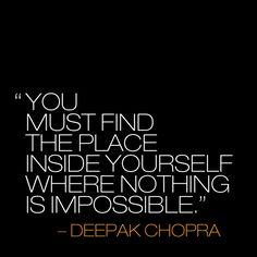 Você deve encontrar o lugar dentro de si mesmo onde nada é impossível.