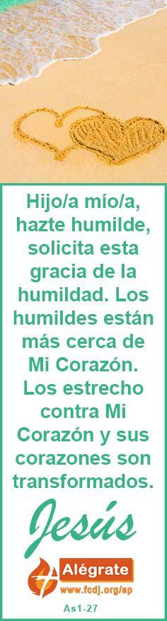 Hijo/a mío/a, hazte #humilde, #solicita esta #gracia de la #humildad. Los humildes están más cerca de Mi #Corazón. Los estrecho contra Mi Corazón y sus corazones son transformados. #jesus #citadeldia