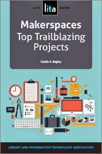 LIS Trends: BOOK (2014) Makerspaces: Top Trailblazing Projects...
