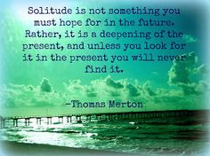 Discover and share Thomas Merton On Solitude Quotes. Explore our collection of motivational and famous quotes by authors you know and love. Family Quotes, Love Quotes, Inspirational Quotes, Motivational Quotes, Mindfulness Quotes, Mindfulness Meditation, Richard Rohr Quotes, Alone Time Quotes, Thomas Merton Quotes