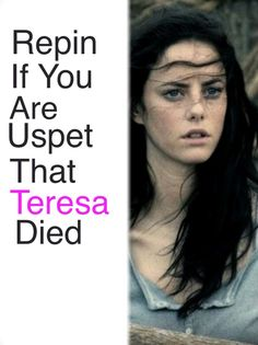 Oh Teresa... Boy do I miss you.<<Yes , it wasn't her fault , if someone I love was endangered and I had to betray him to him , I would do it . Even if it tore me ......
