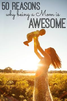 50 Reasons Why Being a Mom is Awesome - YES! - Love this list!