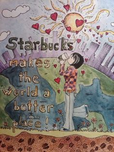 I love Starbucks. It's a brilliant place to meet friends or read a book. Starbucks makes the world a better place :)