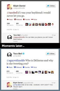 Taco Bell tweets lol if I was your boyfriend I would never let you go lol who is DiGiorno?